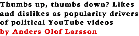Thumbs up, thumbs down? Likes and dislikes as popularity drivers of political YouTube videos by Anders Olof Larsson
