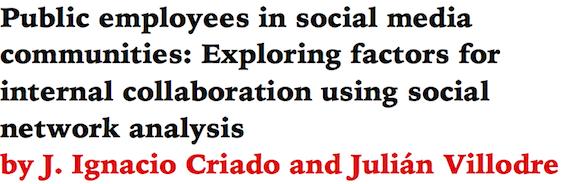 Public employees in social media communities: Exploring factors for internal collaboration using social network analysis by J. Ignacio Criado and Julian Villodre