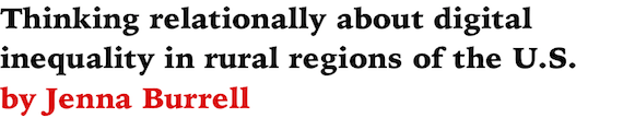 Thinking relationally about digital inequality in rural regions of the US by Jenna Burrell
