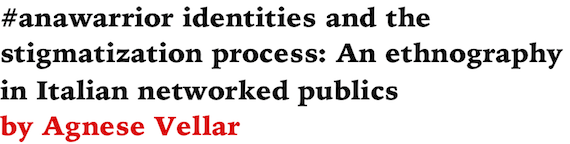 #anawarrior identities and the stigmatization process: An ethnography in Italian networked publics by Agnese Vellar