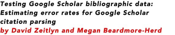 Testing Google Scholar bibliographic data: Estimating error rates for Google Scholar citation parsing by David Zeitlyn and Megan Beardmore-Herd