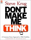 Steve Krug. Don't Make Me Think! A Common Sense Approach to Web Usability.
