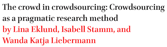 The crowd in crowdsourcing: Crowdsourcing as a pragmatic research method by Lina Eklund, Isabell Stamm, and Wanda Katja Liebermann