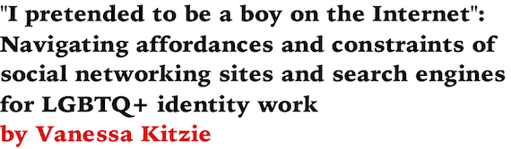 I pretended to be a boy on the Internet: Navigating affordances and constraints of social networking sites and search engines for LGBTQ+ identity work by Vanessa Kitzie