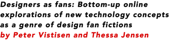 Designers as fans: Bottom-up online explorations of new technology concepts as a genre of design fan fictions by Peter Vistisen and Thessa Jensen