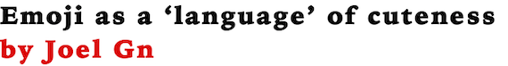 Emoji as a language of cuteness by Joel Gn