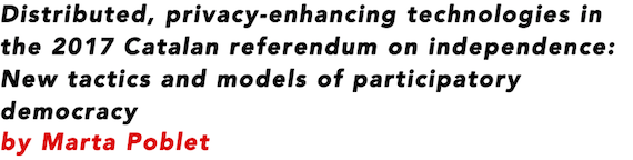 Distributed, privacy-enhancing technologies in the 2017 Catalan referendum on independence: New tactics and models of participatory democracy by Marta Poblet