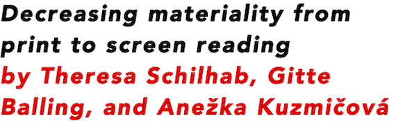 Decreasing materiality from print to screen reading by Theresa Schilhab, Gitte Balling, and Anezka Kuzmicova