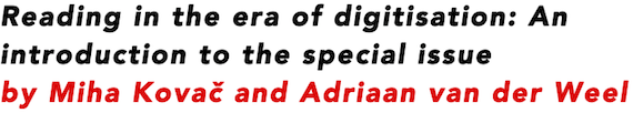 Reading in the era of digitisation: An introduction to the special issue by Miha Kovac and Adriaan van der Weel