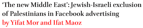 The new Middle East: Jewish-Israeli exclusion of Palestinians in Facebook advertising by Yifat Mor and Ifat Maoz