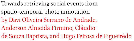 Towards retrieving social events from spatio-temporal photo annotation by Davi Oliveira Serrano de Andrade, Anderson Almeida Firmino, Claudio de Souza Baptista, and Hugo Feitosa de Figueiredo