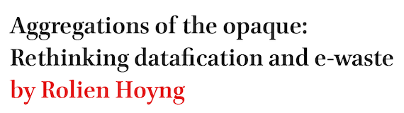 Aggregations of the opaque: Rethinking datafication and e-waste by Rolien Hoyng