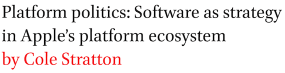 Platform politics: Software as strategy in Apple's platform ecosystem by Cole Stratton