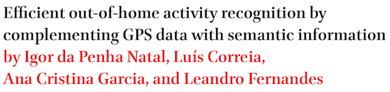 Efficient out-of-home activity recognition by complementing GPS data with semantic information by Igor da Penha Natal, Lus Correia, Ana Cristina Garcia, and Leandro Fernandes