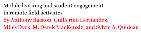 Mobile learning and student engagement in remote field activities by Anthony Ralston, Guillermo Hernandez, Miles Dyck, M. Derek MacKenzie, and Sylvie A. Quideau
